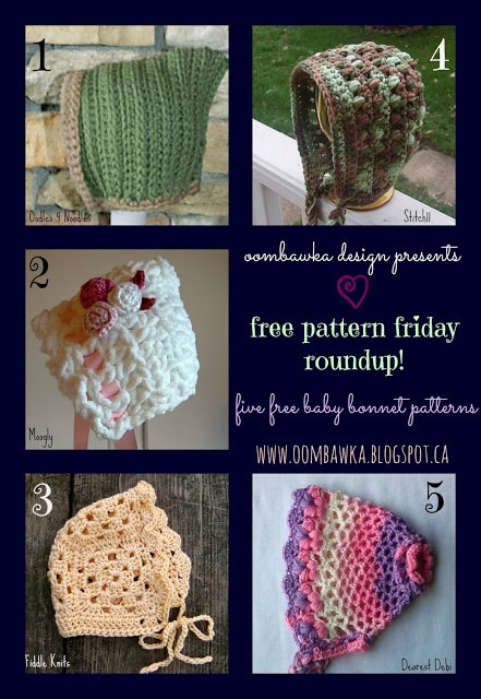 Free Patterns for Baby Bonnets - Friday Roundup Oombawka Design. Each of these bonnets is available in newborn size (0-3 months) - some provide multiple sizes but each has a newborn size option.I tried to provide 5-very different styles of bonnets - pixie bonnets, bonnets made using granny squares, bonnets worked in rounds and bonnets worked flat and then stitched together.