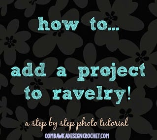 How to Add Your Project To Ravelry - oombawkadesigncrochet.com