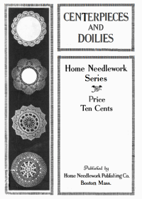 Huston, Mira, ed. Centerpieces and Doilies: Home Needlework Series Boston, Home Needlework Publishing Co., 1916, 20 pgs.