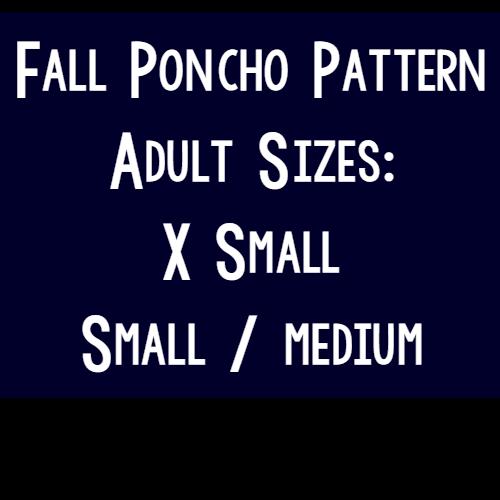 Adult Sizes XS and Small Medium | Women Sizes | Fall Adult Poncho Pattern