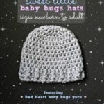 Sweet Little Baby Hugs Hats - Newborn to Adult