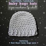 Sweet Little Baby Hugs Hats – Newborn to Adult