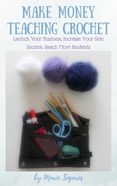 Make Money Teaching Crochet By Marie Segares