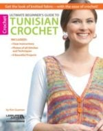 Ultimate Tunisian Crochet Prize Pack - Ultimate Beginner's Guide To Tunisian Crochet