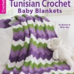 Ultimate Tunisian Crochet Prize Pack - Tunisian Crochet Baby Blankets