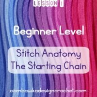 Beginner Crochet: Lesson 1: Learn to Crochet – Stitch Anatomy and The Starting Chain