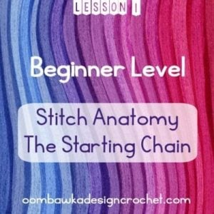 Stitch Anatomy. The Starting Chain. Beginner Crochet Tutorial. Oombawka Design