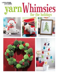 Yarn Whimsies For The Holidays - Leisure Arts