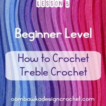 Beginner Level How To Crochet Treble Crochet Stitch Tutorial - Oombawka Design