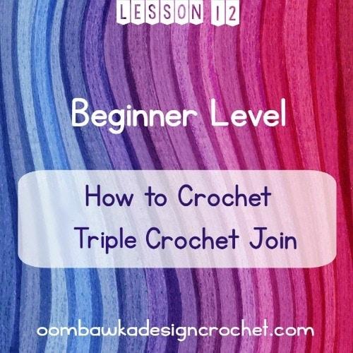 BEGINNER LEVEL LESSON 12 TRIPLE CROCHET JOIN