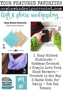 Your Featured Favorites 1 Easy Ribbed Dishcloth - Goddess Crochet 2 Simple Love Knot Hand Warmers - Crochet is the Way 3 Skate Cowl for Emily - Kat Kat Katoen