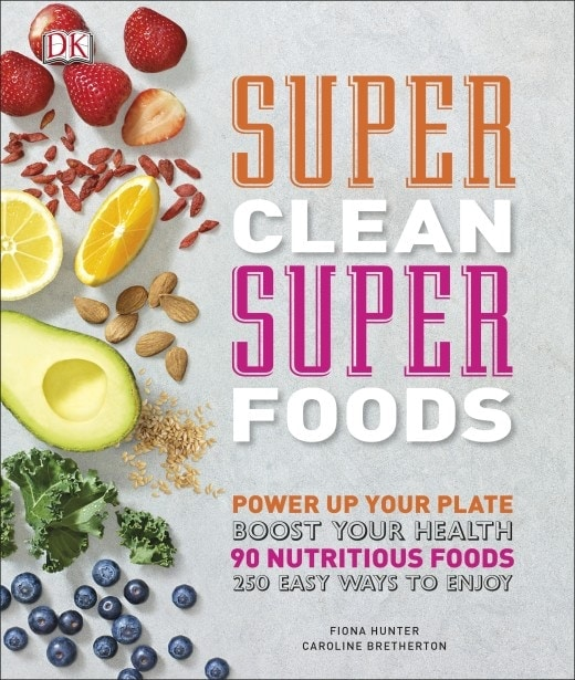 New Year\'s Resolutions Made Easy: Super Clean Super Foods 250 easy ways to add superfoods to your meals and to boost your health!