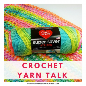 Oombawka Design Crochet Yarn Talk Red Heart Super Saver Stripes