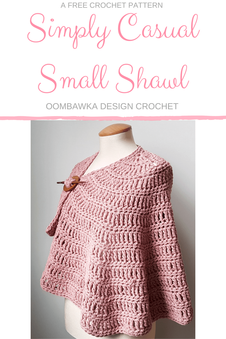 Simply Casual Small Shawl - Free Pattern Yarn: Mary Maxim Simply Casual Yarn Hook: 7 mm Furls (L) Lemon Candy Shop Beautifully soft, with a bit of weight to make it comforting to wear, The Simply Casual Small Shawl can be customized to any size easily.