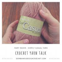 Crochet Yarn Talk – Mary Maxim Simply Casual Yarn