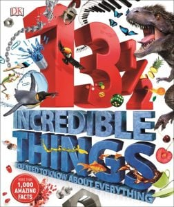 13 1/2 Incredible Things You Need to Know About Everything - DK Canada - Book Review Oombawka Design