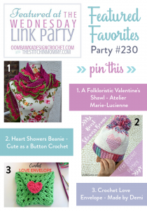 Wednesday Link Party 230 with Oombawka Design and The Stitchin Mommy Featuring A Folkloristic Valentine's Shawl - Atelier Marie-Lucienne Heart Showers Beanie - Cute as a Button Crochet Crochet Love Envelope - Made by Demi