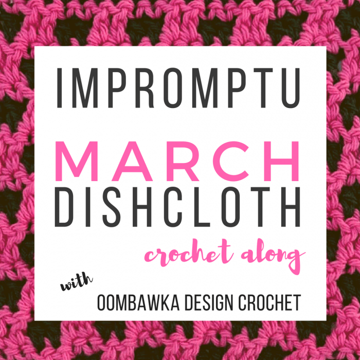 Impromptu March Dishcloth CAL with Oombawka Design Crochet