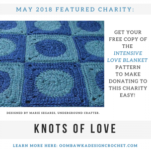 May 2018 Featured Charity. Knots of Love. Presented by Marie. Underground Crafter. Oombawka Design Crochet. Insta