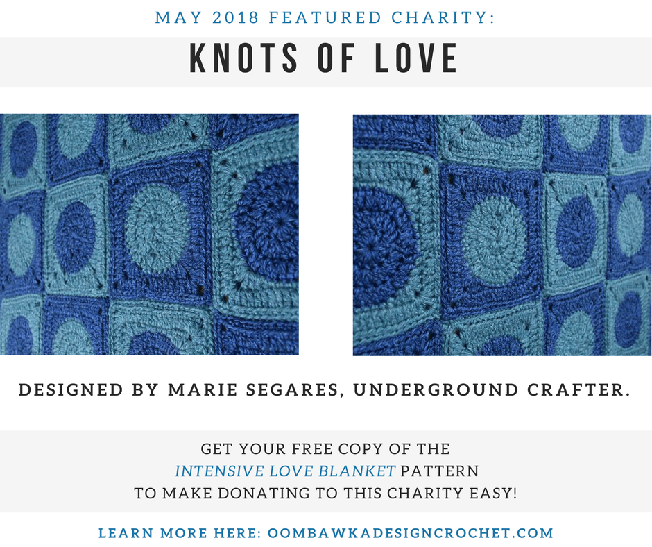 May 2018 Featured Charity. Knots of Love. Presented by Marie. Underground Crafter. Oombawka Design Crochet. fb