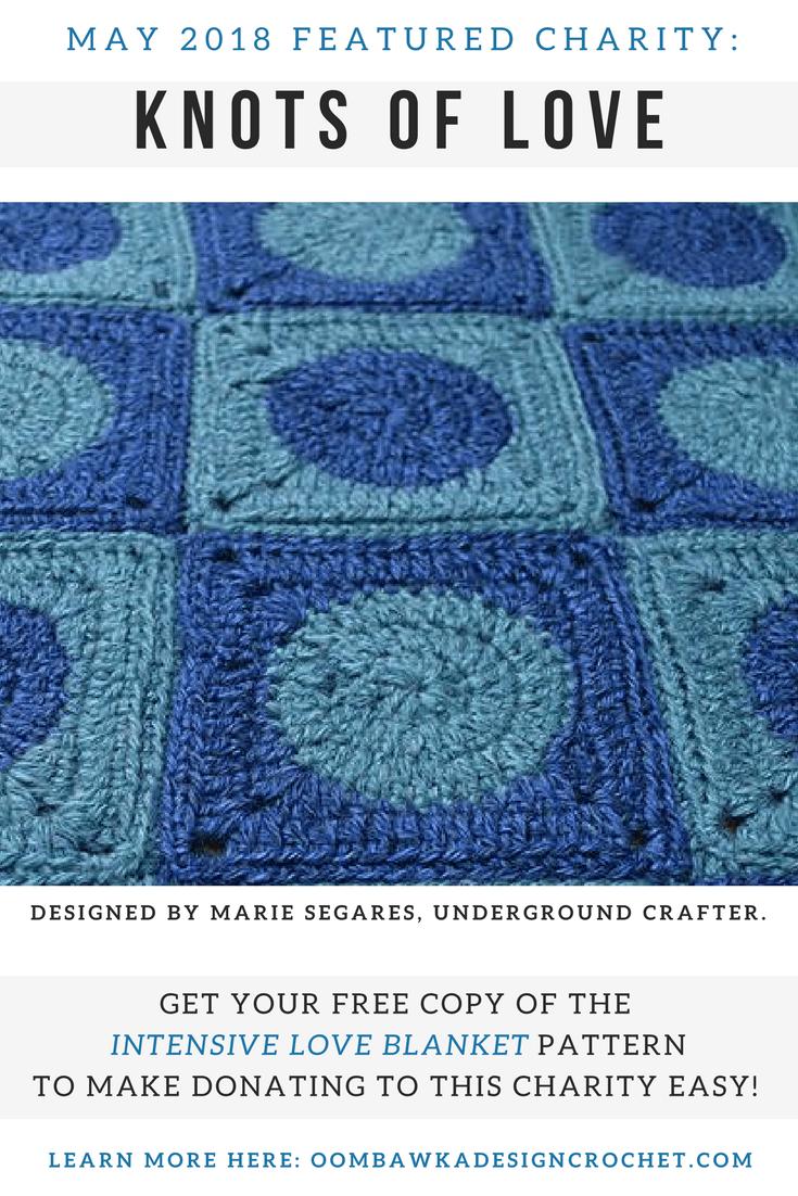 Featured Crochet Charity. May 2018. Knots of Love. Get your free copy of the Intensive Love Blanket Pattern to make donating to this charity easy.