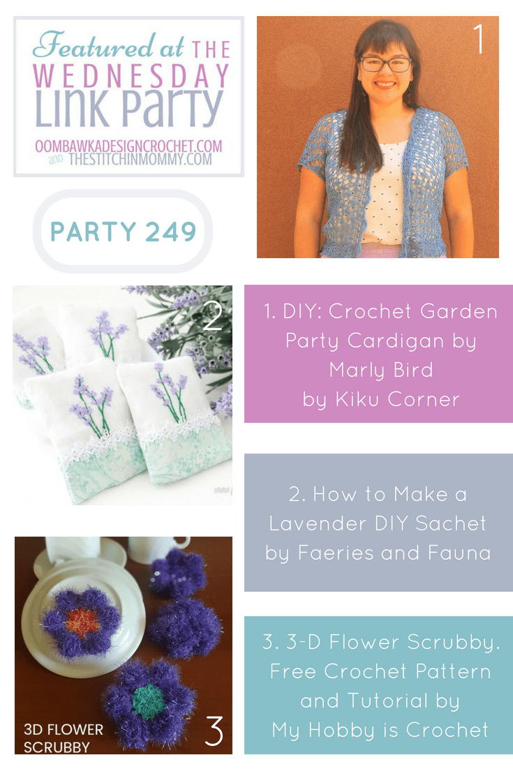Featured Favorites Wednesday Link Party 249 PIN Crochet Garden Party Cardigan, How to Make a Lavender DIY Sachet and 3D Flower Scrubby Crochet Pattern. Oombawka Design Crochet