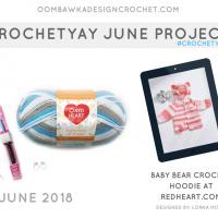 June Crochetyay Project. Baby Bear Crochet Hoodie. Red Heart Yarn. Oombawka Design FB