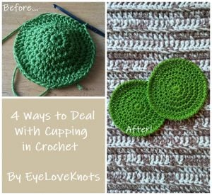 4 Ways to Deal With Cupping in Crochet by Eye Love Knots