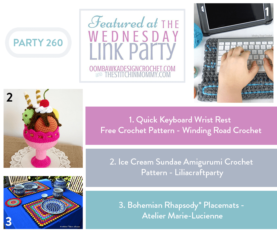 Wednesday Link Party 260 Features the Quick Keyboard Wrist Rest Crochet Pattern, an Amigurumi Sundae and a set of Crocheted Bohemian Rhapsody Placemats!