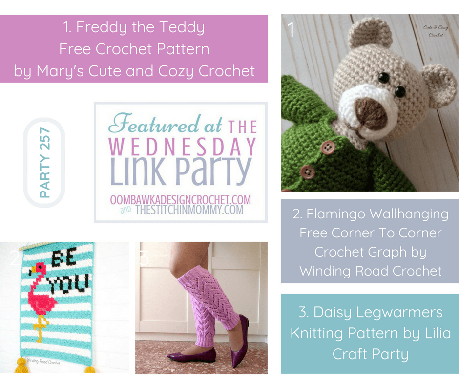 Wednesday Link Party 257 Featured Favorites. Freddy the Teddy, Flamingo Wallhanging and Daisy Legwarmers. Join the party at Oombawka Design Crochet or The Stitchin Mommy FB