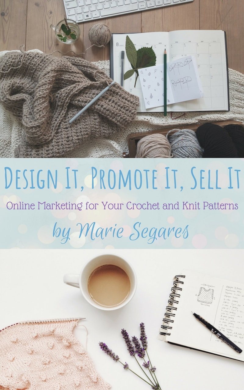 Design It Promote It Sell It Online Marketing for Your Crochet and Knit Patterns by Marie Segares cover