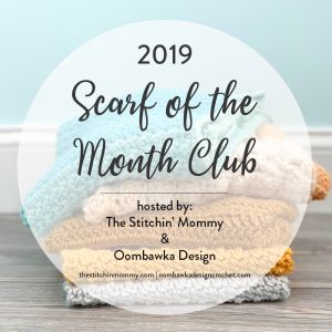 2019 Scarf of the Month Club Crochet Along with Oombawka Design and The Stitchin Mommy