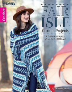 Cover Fair Isle Crochet Projects. Leisure Arts, Review by Rhondda Mol, Oombawka Design Crochet