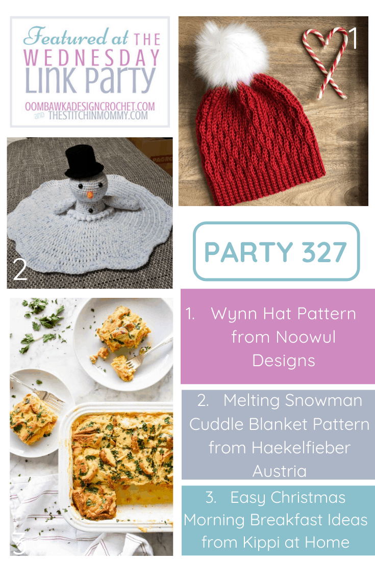 This week at the Wednesday Link Party 327 we feature the pretty Wynn Hat (free pattern), an adorable melting snowman cuddle blanket (free pattern) and some great easy Christmas Morning Breakfast ideas!