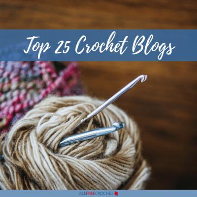 Top 25 Crochet Blogs Online - All Free Crochet Patterns
