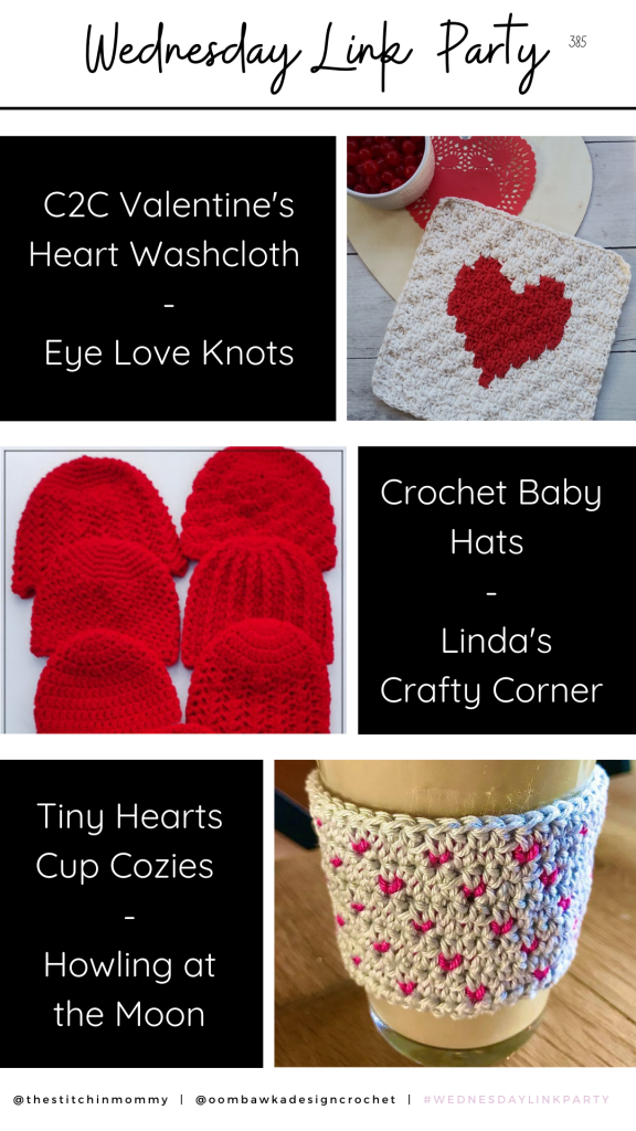 Wednesday Link Party 385 - Valentine Washcloth - Crochet Baby Hats - Tiny Hearts Cup Cozies