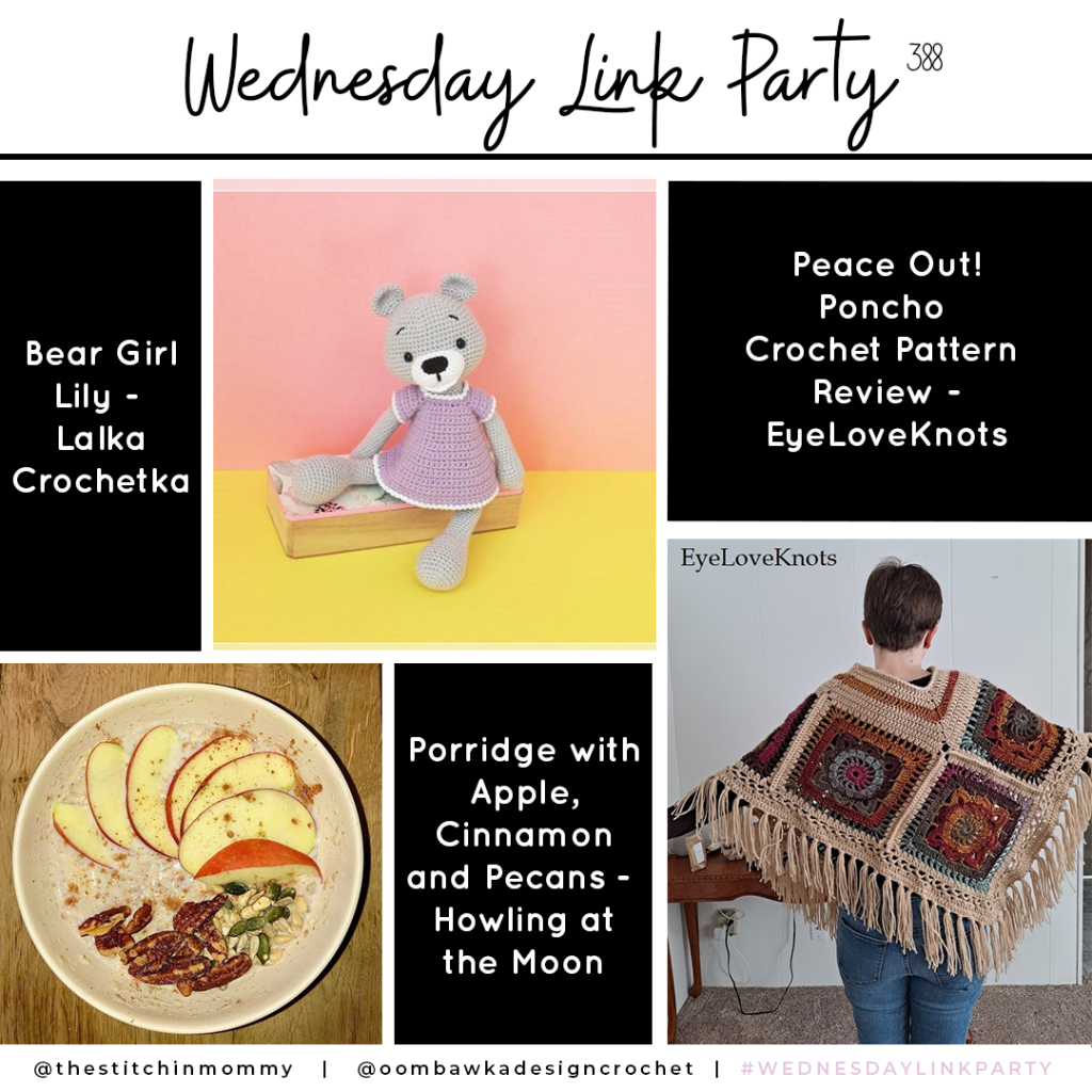 Wednesday Link Party 388 Features Lily Bear, Peach Out Poncho and Porridge Recipe