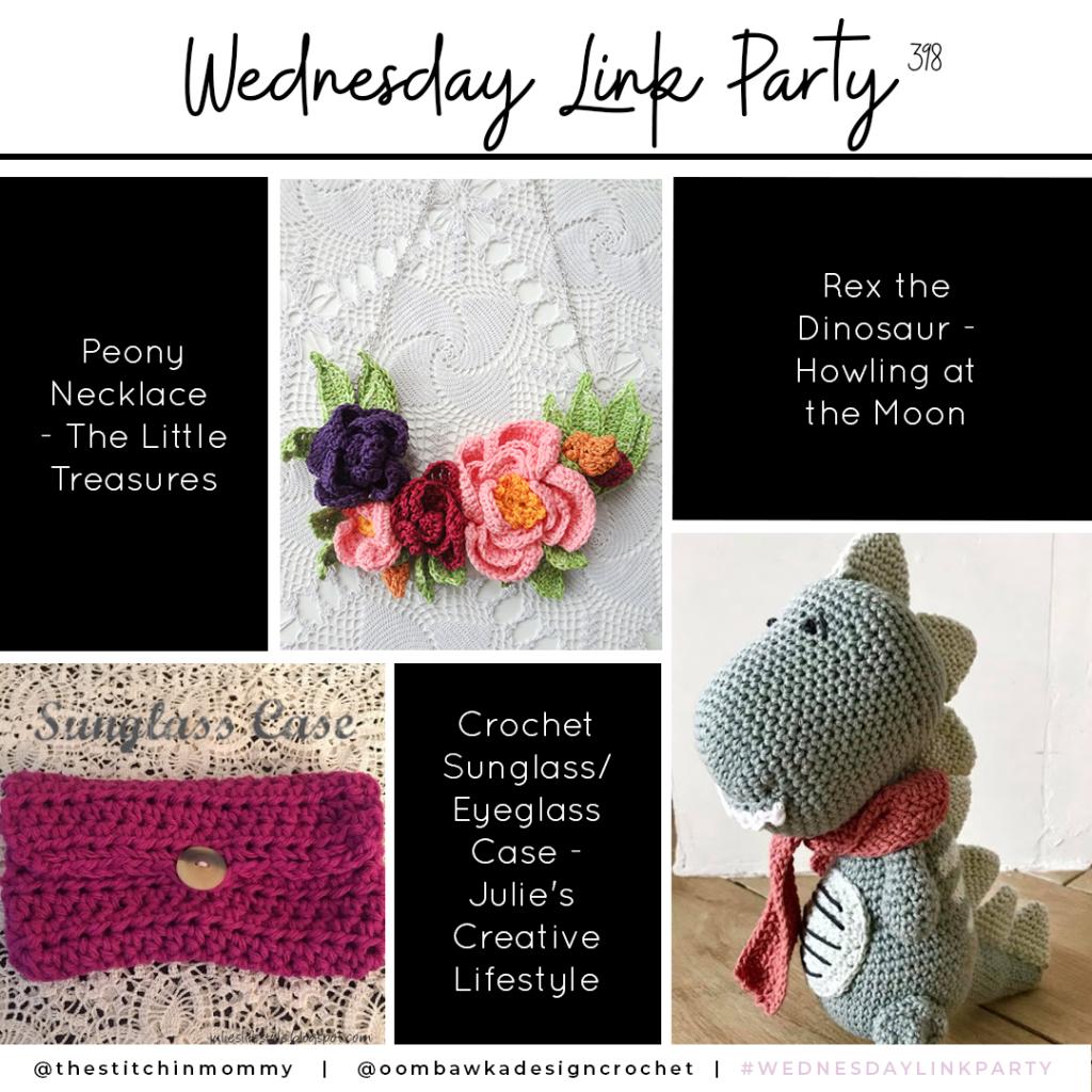 Wednesday Link Party 398 - Peony Necklace - Rex the Dinosaur - Crochet Sunglass Case