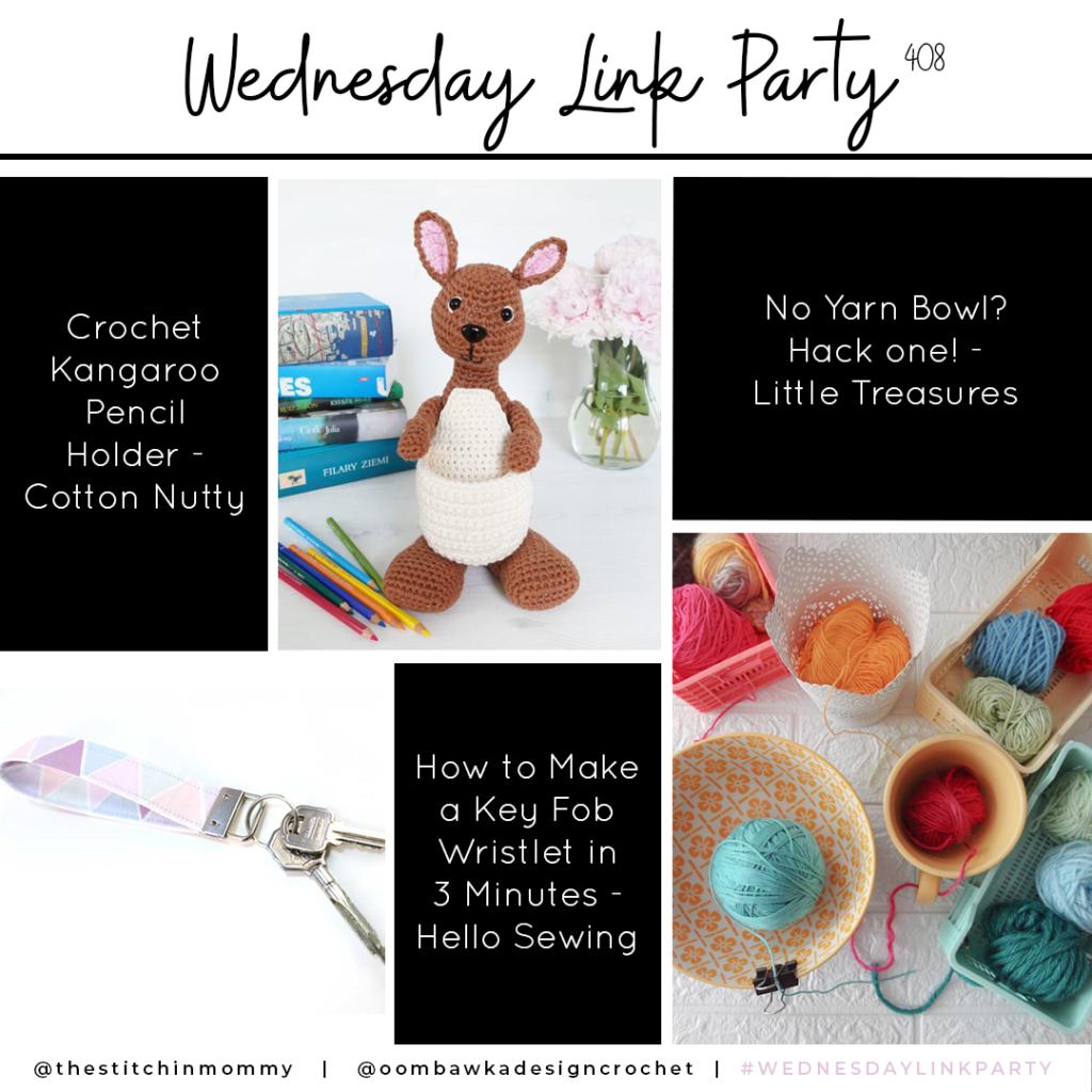 Link Party 408 - Key Fob Wristlet, Crochet Kangaroo Pencil Holder and Yarn Bowl Hacks