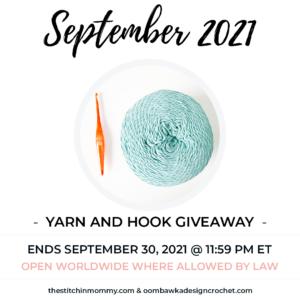 2021 September Yarn and Hook Giveaway. Ends September 30, 2021 11:59 pm EST. Not affiliated with Facebook or Instagram.
